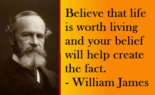 believe-that-life-is-worth-living-and-your-belief-will-help-create-the-fact-william-james-3.jpg